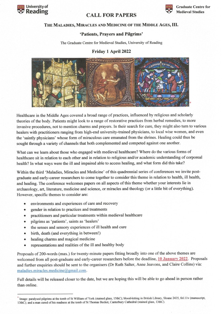 Call for Papers for 'The Maladies, Miracles and Medicine of the Middle Ages, III: Patients, Prayers and Pilgrims' (an postgraduate researcher and early career researcher event to be held Spring 2022).   This image can be made available as a pdf or word doc if required - contact the organisers at maladies.miracles.medicine@gmail.com